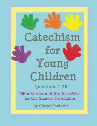 Catechism For Young Children Questions 1 30 Bible Story And Art Activities For The Shorter Catechism Bible