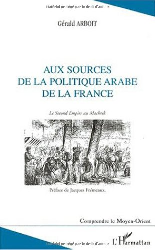 Aux sources politique arabe de la France. le second empire au machrek