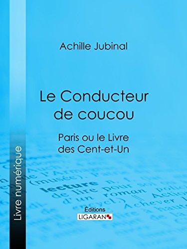 Le Conducteur de coucou: Paris ou le Livre des cent-et-un par Achille Jubinal