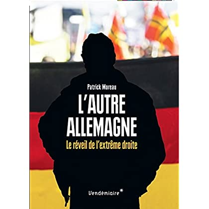 L'autre Allemagne : Le réveil de l'extrême droite