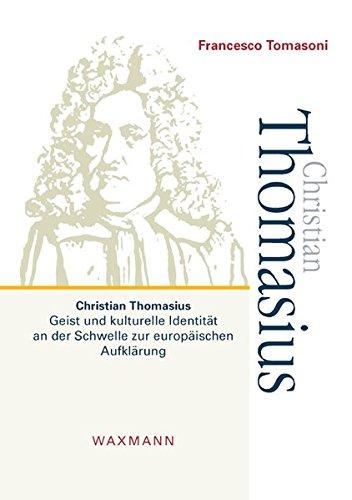 Christian Thomasius: Geist und kulturelle Identität an der Schwelle zur europäischen Aufklärung