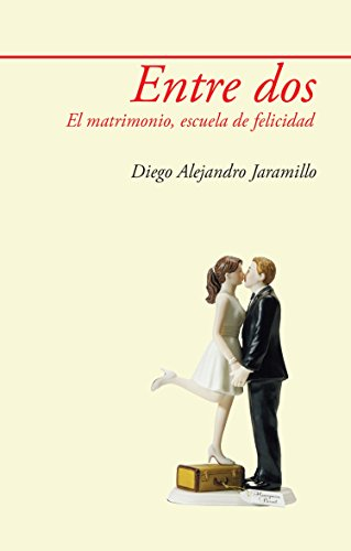 Entre dos: El matrimonio, escuela de felicidad por Diego Alejandro Jaramillo