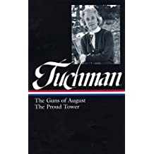 Barbara W. Tuchman: The Guns of August, The Proud Tower (LOA #222) (Library of America, Band 222)