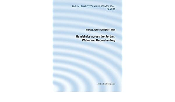 online store fb3bb 187d3 Handshake across the Jordan  Water and Understanding  Amazon.co.uk  Markus  Aufleger, Michael Mett  9783902719942  Books