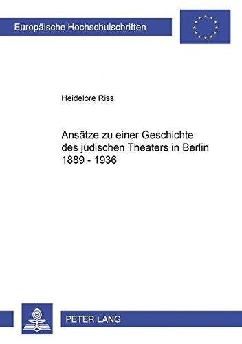 Ansätze zu einer Geschichte des jüdischen Theaters in Berlin 1889-1936 (Europäische Hochschulschriften / European University Studies / Publications Universitaires Européennes, Band 81)
