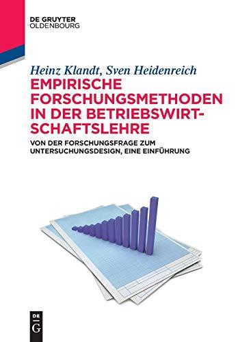 Empirische Forschungsmethoden in der Betriebswirtschaftslehre: Von der Forschungsfrage zum Untersuchungsdesign, eine Einführung (De Gruyter Studium)