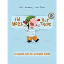 In here, out there! Isteach anseo, amach ann!: Children's Picture Book English-Irish Gaelic (Bilingual Edition/Dual Language)