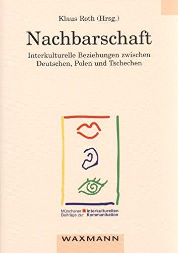 Nachbarschaft: Interkulturelle Beziehungen zwischen Deutschen, Polen und Tschechen