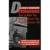 Ragnar's Homemade Detonators: How To Make 'Em, How To Salvage 'Em, How To Detonate 'Em! by Ragnar Benson (1993-09-03)