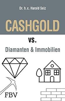 CASHGOLD vs. Diamanten und Immobilien eBook: Harald Seiz