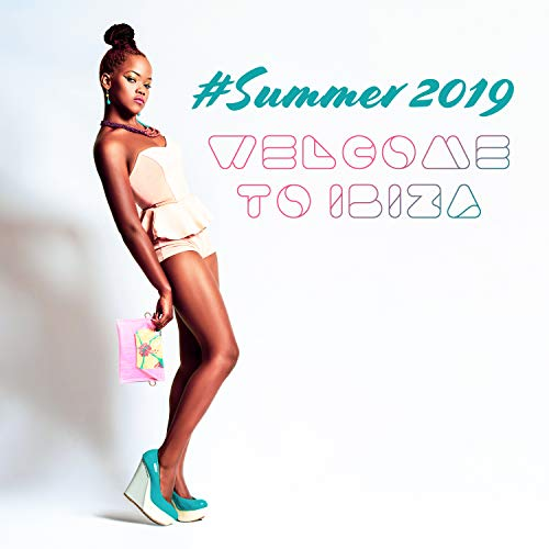 #Summer 2019: Welcome to Ibiza - Tropical Chill House Edition, Cocktail Beach Party, Instrumental Electronic Sounds -