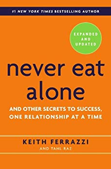 Never Eat Alone, Expanded and Updated: And Other Secrets to Success, One Relationship at a Time von [Ferrazzi, Keith, Raz, Tahl]
