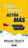 Habla Menos, Actua Mas / Just Shut Up and Do It!: 7 Pasos Para Conquistar Tus Metas