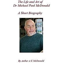 The Life and Art of Dr Michael Paul McDonald: A Short Biography