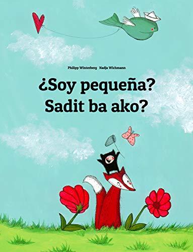 ¿Soy pequeña? Sadit ba ako?: Libro infantil ilustrado español-bicolano (Edición bilingüe)