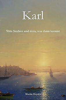Karl: Vom Sterben und dem, was dann kommt