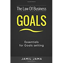 The Law Of Business, Goals.: Essentials For Goals Setting.