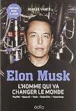 Elon Musk : l'homme qui va changer le monde
