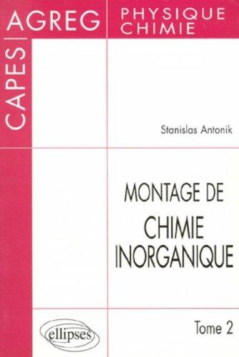 Montage de Chimie inorganique : CAPES et Agrégation de Physique et chimie, tome 2 par Stanislas Antonik
