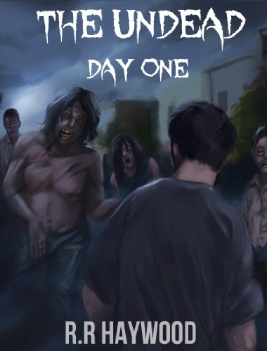 The Undead Day One (Book One of The Undead Series) by RR Haywood