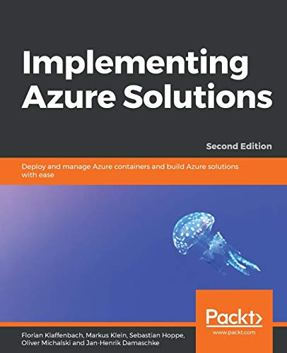 Implementing Azure Solutions: Deploy and manage Azure containers and build Azure solutions with ease, 2nd Edition