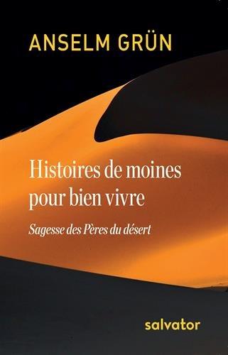 HISTOIRES DE MOINES POUR BIEN VIVRE. SAGESSE DES PÈRES DU DÉSERT par Anselm Grün