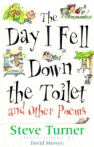 The Day I Fell Down the Toilet and Other Poems by Turner, Steve (April 18, 1997) Paperback