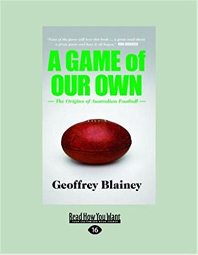 A Game of Our Own: The Origins of Australian Football (Large Print 16pt) (Australian Black Football)