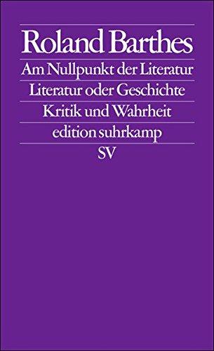 Am Nullpunkt der Literatur. Literatur oder Geschichte. Kritik und Wahrheit (edition suhrkamp)