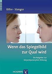 Wenn das Spiegelbild zur Qual wird: Ein Ratgeber zur Körperdysmorphen Störung (Ratgeber zur Reihe Fortschritte der Psychotherapie)