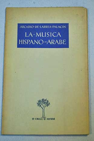 La música hispano-árabe. [Tapa blanda] by LARREA PALACIN, Arcadio de.-