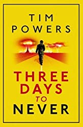 Three Days to Never by Tim Powers (2013-01-01)