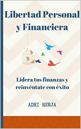 Libertad personal y financiera: Lidera tus finanzas y reinvéntate con éxito por Adri Nerja