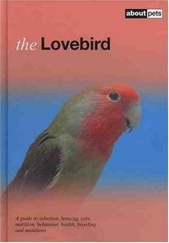Lovebird: Pet Guides: A Guide to Selection, Housing, Care, Nutrition, Behaviour, Health, Breeding and Mutations (About Pets) by Dirk Van den Abeele (2010-03-24)