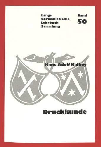 Druckkunde: für Germanisten, Literatur- und Geschichtswissenschaftler (Germanistische Lehrbuchsammlung / Abteilung 2: Literatur, Band 50) -