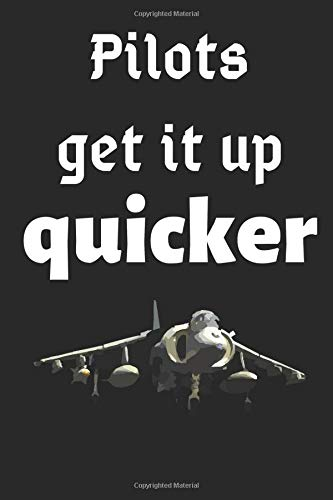 Pilots Get It Up Quicker.: Funny Naughty Novelty Notebook For Pilots!