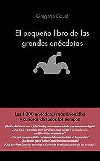 El pequeño libro de las grandes anécdotas: Las 1.000 anécdotas más divertidas y curiosas de todos los tiempos par  Gregorio Doval Huecas
