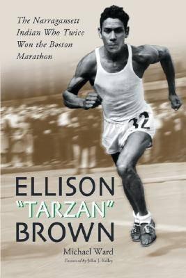 [(Ellison Tarzan Brown: The Narragansett Indian Who Twice Won the Boston Marathon )] [Author: Michael Ward] [Jul-2006]