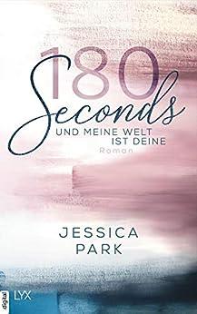 180 Seconds - Und meine Welt ist deine von [Park, Jessica]