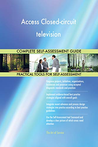 Access Closed-circuit television All-Inclusive Self-Assessment - More than 700 Success Criteria, Instant Visual Insights, Comprehensive Spreadsheet Dashboard, Auto-Prioritized for Quick Results Circuit Tv