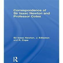 Correspondence of Sir Isaac Newton and Professor Cotes