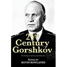 21st Century Gorshkov: The Challenge of Seapower in the Modern Era (21st Century Foundations)