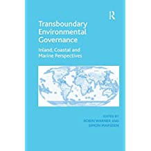 Transboundary Environmental Governance: Inland, Coastal and Marine Perspectives