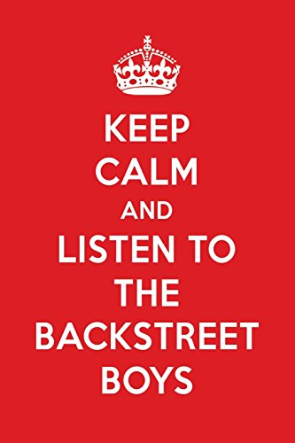 Keep Calm And Listen To The Backstreet Boys: The Backstreet Boys Designer Notebook por Perfect Papers