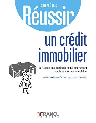 Réussir son crédit immobilier: à l'usage des particuliers qui empruntent pour financier leur immobilier