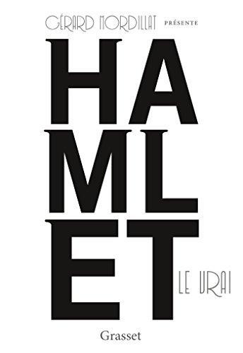 Hamlet le vrai: d'après un texte retrouvé de Shakespeare par Gérard Mordillat