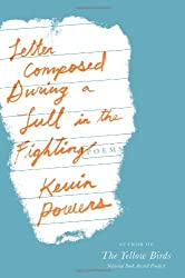 Letter Composed During a Lull in the Fighting: Poems by Kevin Powers (2014-04-01)