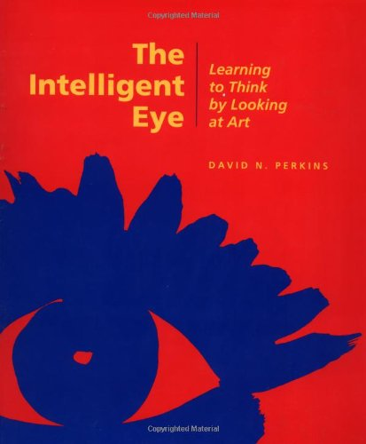 The Intelligent Eye - Learning to Think by Looking  at Art: Learning to Think by Looking at Art (Occasional Papers)