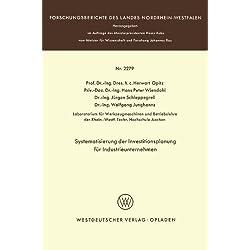 Systematisierung der Investitionsplanung für Industrieunternehmen (Forschungsberichte des Landes Nordrhein-Westfalen)