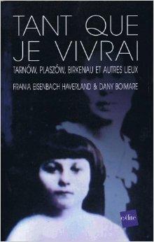 Tant que je vivrai : Tarnow, Plaszom, Birkenau et autres lieux de Frania Eisenbach Haverland,Dany Boimare,Rémi Picard (Préface) ( 22 juin 2011 )